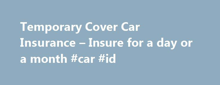 Temporary Cover Car Insurance – Insure for a day or a month #car #id http://car.nef2.com/temporary-cover-car-insurance-insure-for-a-day-or-a-month-car-id/  #temp car insurance # Temp Cover Car Insurance Quote in an instant So, you and[...]
