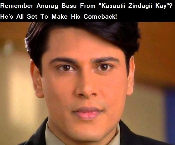 "Remember Anurag Basu From ""Kasautii Zindagii Kay"" ? He's All Set To Make His Comeback!"