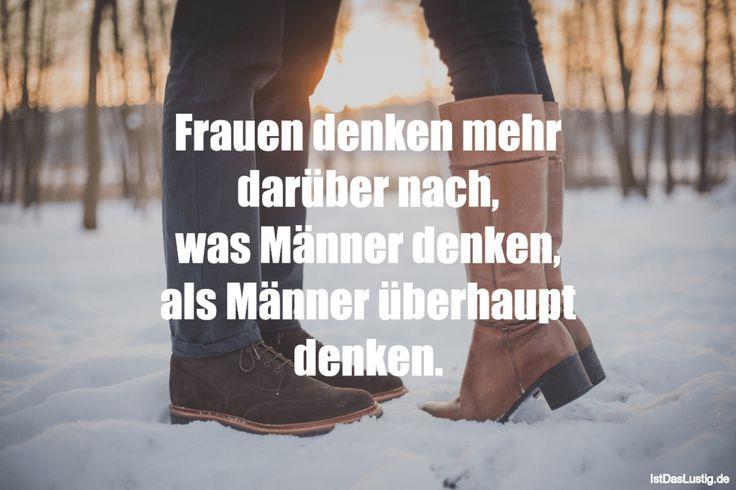 Frauen denken mehr darüber nach, was Männer denken, als Männer überhaupt denken. ... gefunden auf https://www.istdaslustig.de/spruch/1521 #lustig #sprüche #fun #spass