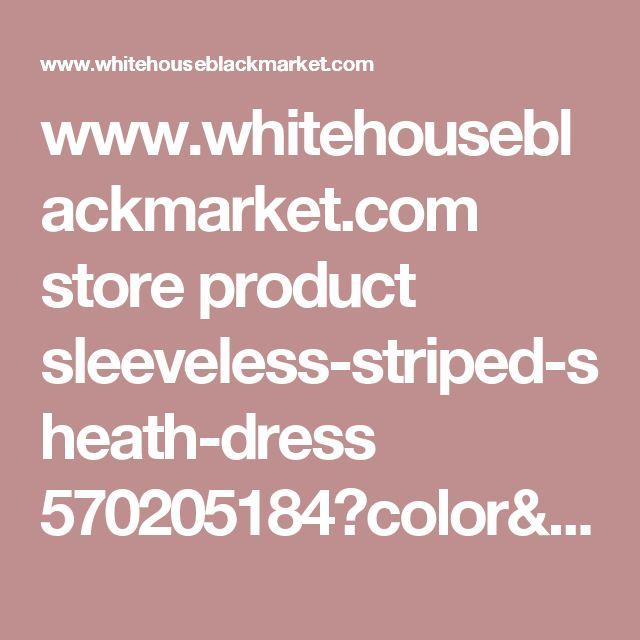 www.whitehouseblackmarket.com store product sleeveless-striped-sheath-dress 570205184?color=1640&catId=cat210002