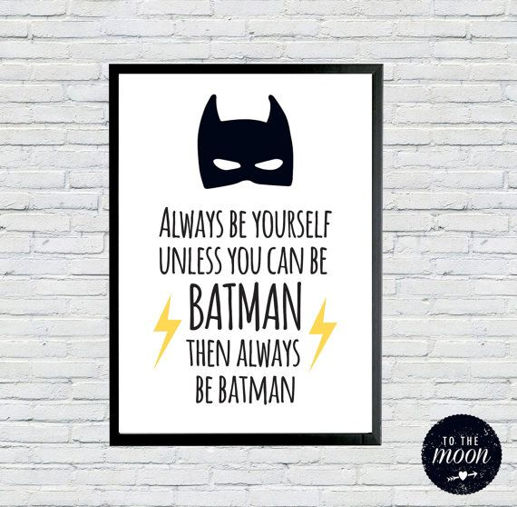 Always Be yourself Unless you can be Batman A3 Printable  This is hillarious