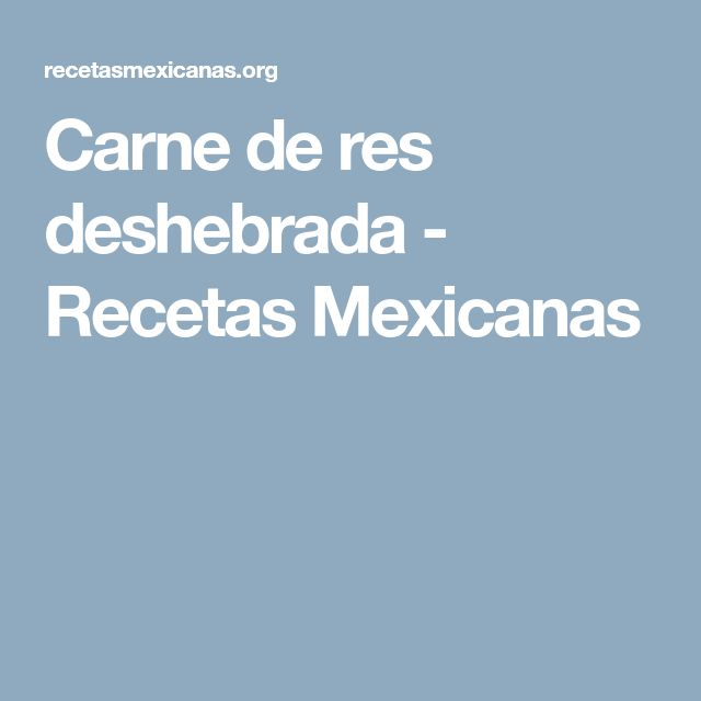 Carne de res deshebrada - Recetas Mexicanas