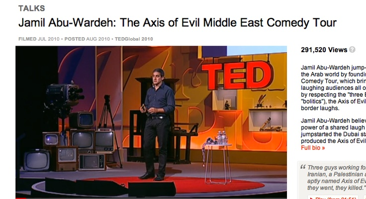 """The axis of evil Middle East comedy tour - Jamil Abu-Wardeh (TED): """"Three guys working for years in Los Angeles, an Iranian, a Palestinian and an Egyptian, created the aptly named Axis of Evil comedy act. And wherever they went, they killed."""""""