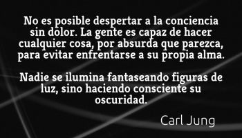 No es posible despertar a la conciencia sin dolor - Carl Jung