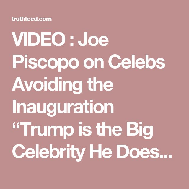 "VIDEO : Joe Piscopo on Celebs Avoiding the Inauguration ""Trump is the Big Celebrity He Doesn't Need Anybody!"" – TruthFeed"