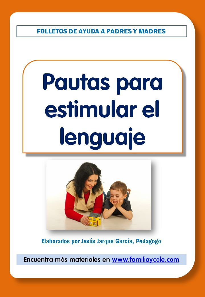 Folleto con pautas para estimular el lenguaje en niños, especialmente de 3 a 7 años, dirigido a las familias. Muy útil para entregar en Infantil 3 años