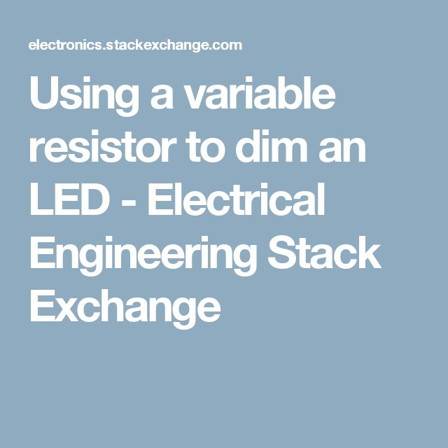 Using a variable resistor to dim an LED - Electrical Engineering Stack Exchange