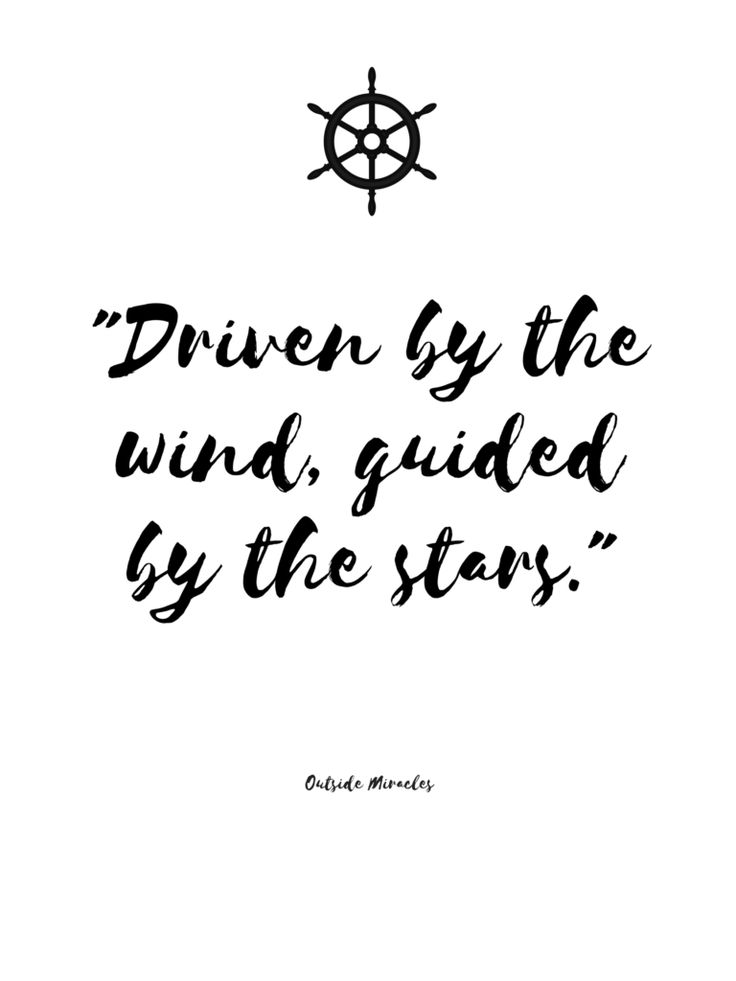 driven by the wind guided by the stars. outside miracles quote for the sea souls.
