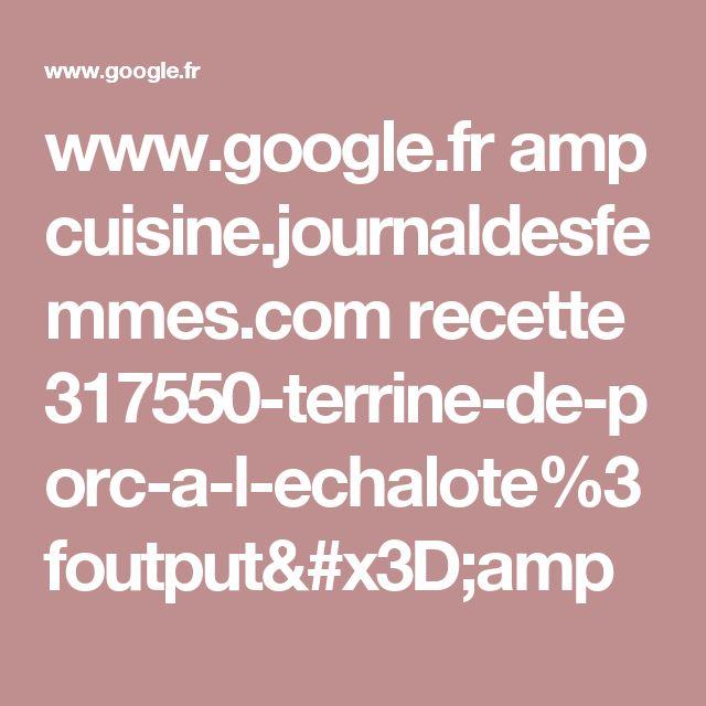 www.google.fr amp cuisine.journaldesfemmes.com recette 317550-terrine-de-porc-a-l-echalote%3foutput=amp