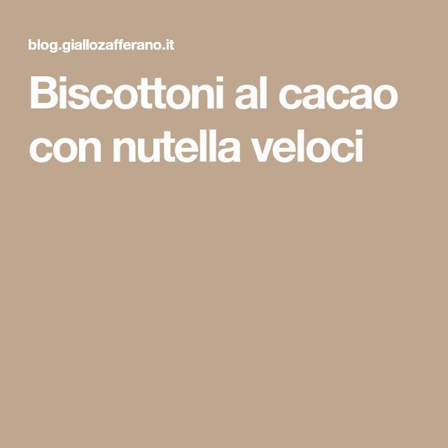 Biscottoni al cacao con nutella veloci