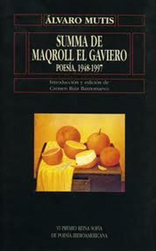 Summa de Maqroll el gaviero poesía : 1948-1997 / introducción y edición de Carmen Ruiz Barrionuevo. Salamanca : Universidad de Salamanca, 1997. http://kmelot.biblioteca.udc.es/record=b1158249~S1*gag