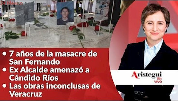 #AristeguiEnVivo 24 de agosto: otro asesinato de periodista en Veracruz, 7 años de San Fernando