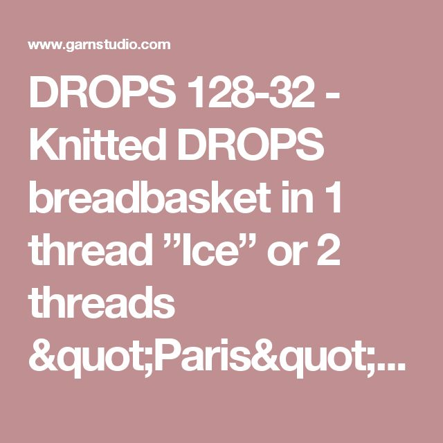 """DROPS 128-32 - Knitted DROPS breadbasket in 1 thread """"Ice"""" or 2 threads """"Paris"""". - Free pattern by DROPS Design"""