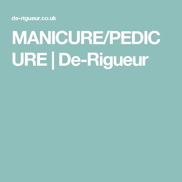 MANICURE/PEDICURE | De-Rigueur