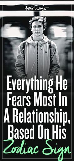 He isn't dating for fun, he is dating to find the ONE, so his biggest fear is that the relationship is going to come to an end, and he wont be okay with it.