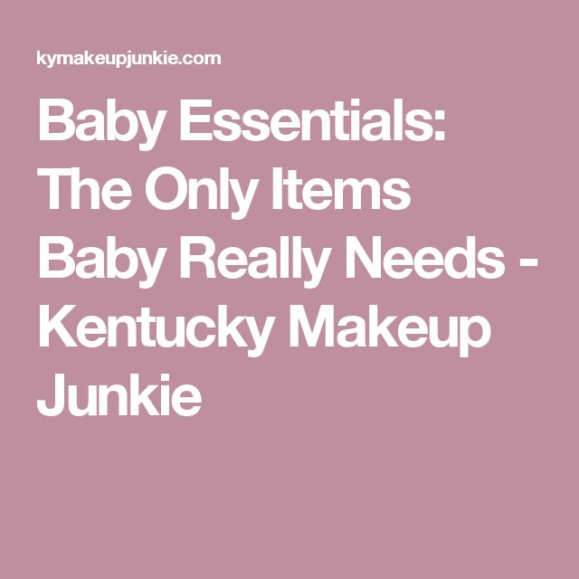 Baby Essentials: The Only Items Baby Really Needs - Kentucky Makeup Junkie