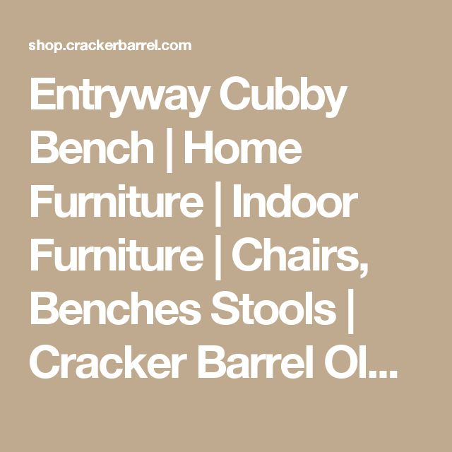 Entryway Cubby Bench   Home  Furniture   Indoor Furniture   Chairs, Benches  Stools   Cracker Barrel Old Country Store  - Cracker Barrel Old Country Store