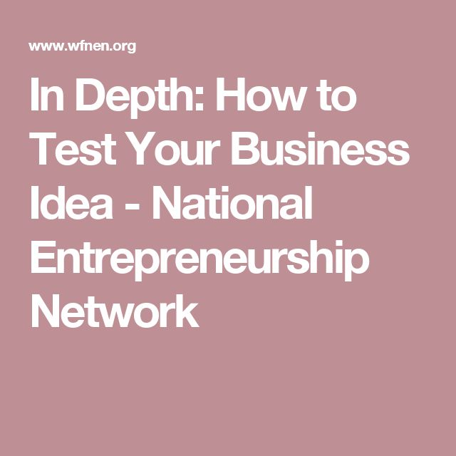 In Depth: How to Test Your Business Idea - National Entrepreneurship Network
