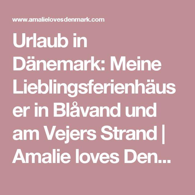 Urlaub in Dänemark: Meine Lieblingsferienhäuser in Blåvand und am Vejers Strand | Amalie loves Denmark