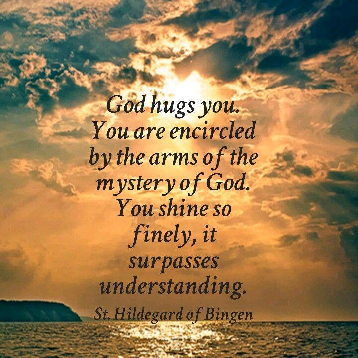 St Hildegard of Bingen quote  | You shine so finely, it surpasses understanding.