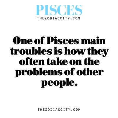 Zodiac Pisces facts — One of Pisces main troubles is how they often take on the problems of other people.