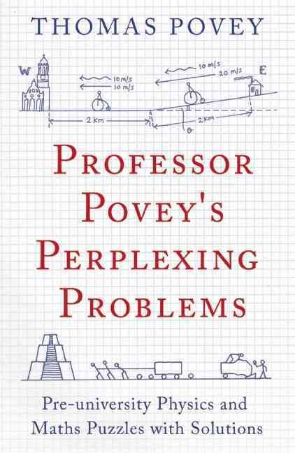 In Professor Povey's Perplexing Problems , Thomas Povey shares 109 of his favorite problems in physics and maths. A tour de force of imagination and exposition, he guides us through uncompromisingly c