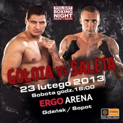 Saturday 23 February 2013 Ergo Arena, Plac Dwóch Miast 1, 80-344 Gdan'sk, Gdansk, Poland heavyweight Andrew Golota 41(33)-8(5)-1  L Przemyslaw Saleta 43(21)-7(7)-0  KO ...