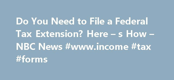 Do You Need to File a Federal Tax Extension? Here – s How – NBC News #www.income #tax #forms http://incom.remmont.com/do-you-need-to-file-a-federal-tax-extension-here-s-how-nbc-news-www-income-tax-forms/  #federal income tax extension form # Do You Need to File a Federal Tax Extension? Here s How If your taxes aren t done, you re not alone 0:49 Don't worry if you can't make the April 15 deadline to file your federal taxes. You can ask for an automatic six-month extension from the Internal…