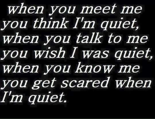 It's not good when I'm quiet.
