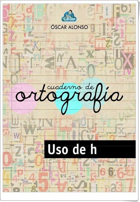 """Cuaderno de ortografía: Uso de la """"h"""""""
