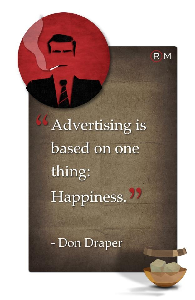 """Advertising is based on one thing: Happiness."" -- Don Draper, Mad Men quotes for Advertising"