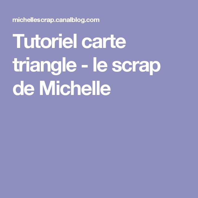 Tutoriel carte triangle - le scrap de Michelle