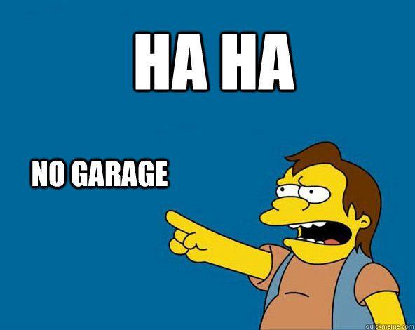 simpsons memes | HA HA NO GARAGE - NELSON SIMPSONS ASS MEME - quickmeme