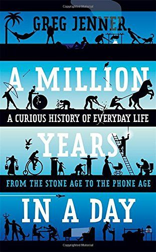 A Million Years In A Day: A Curious History Of Everyday Life From The Stone Age To The Phone Age. Greg Jenner, fact finder for the award-winning Horrible Histories, delves into the history of objects and activities we experience every day.Funny and informative, I really enjoyed it.