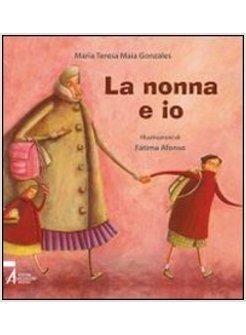 DA 4 ANNI LA NONNA E IO: Un libretto illustrato, un breve testo carico di riconoscenza e attenzione per la straordinaria figura della nonna. Messaggero