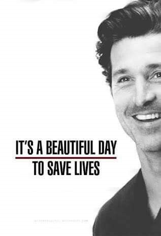 """It's a beautiful day to save lives."""