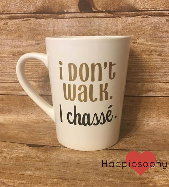 I Don't Walk Mug Dance Teacher Gift Dancer Present