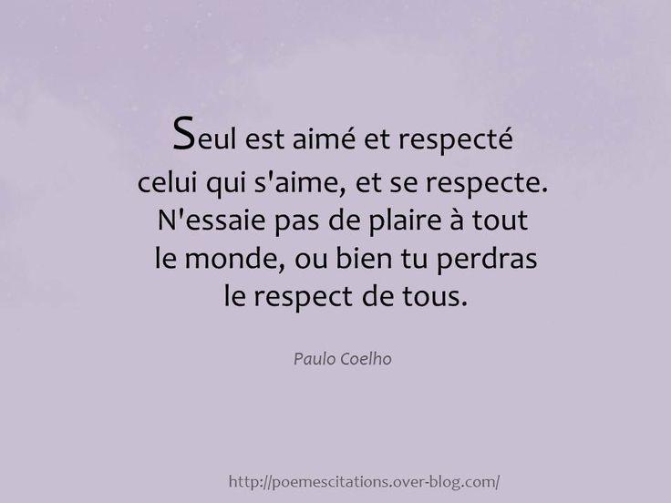 """Paulo Coelho """"Seul est aimé et respecté celui qui s'aime, et se respecte. N'essaie pas de plaire à tout le monde, ou bien tu perdras le respect de tous."""" Paulo Coelho"""