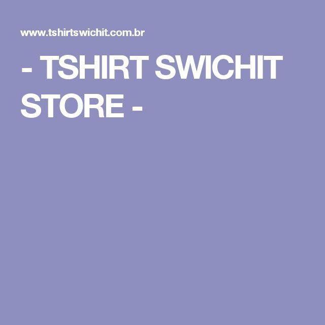 -  TSHIRT SWICHIT STORE  -