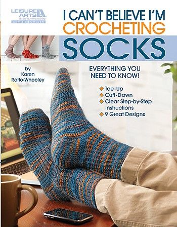 Leisure Arts 5263 I Can't Believe I'm Crocheting Socks By Karen Ratto-Whooley