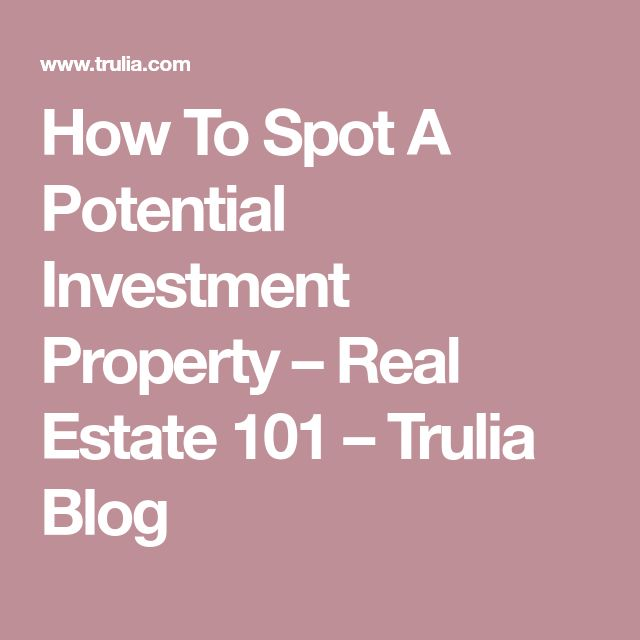 How To Spot A Potential Investment Property – Real Estate 101 – Trulia Blog