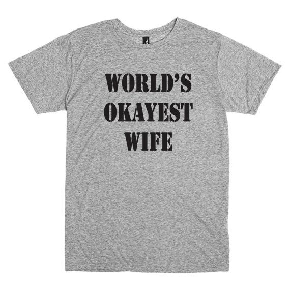 Funny shirt for wife.  World's okayest wife by PinkPigPrinting
