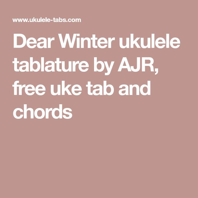 Dear Winter Ukulele Tablature By Ajr Free Uke Tab And Chords Uke Tabs Uke Uke Songs Learn to play blinding lights with these free the weekend ukulele tabs. dear winter ukulele tablature by ajr