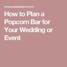 How to Plan a Popcorn Bar for Your Wedding or Event                                                                                                                                                                                 More
