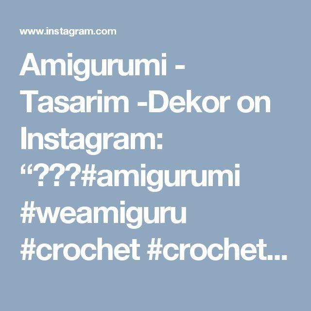 "Amigurumi - Tasarim -Dekor on Instagram: ""😊😊😊#amigurumi #weamiguru #crochet #crochetdoll #10marifet #elemeğigöznuru #gurumigram #amigurumiaddict #craft #amigurumis #puppe…"""