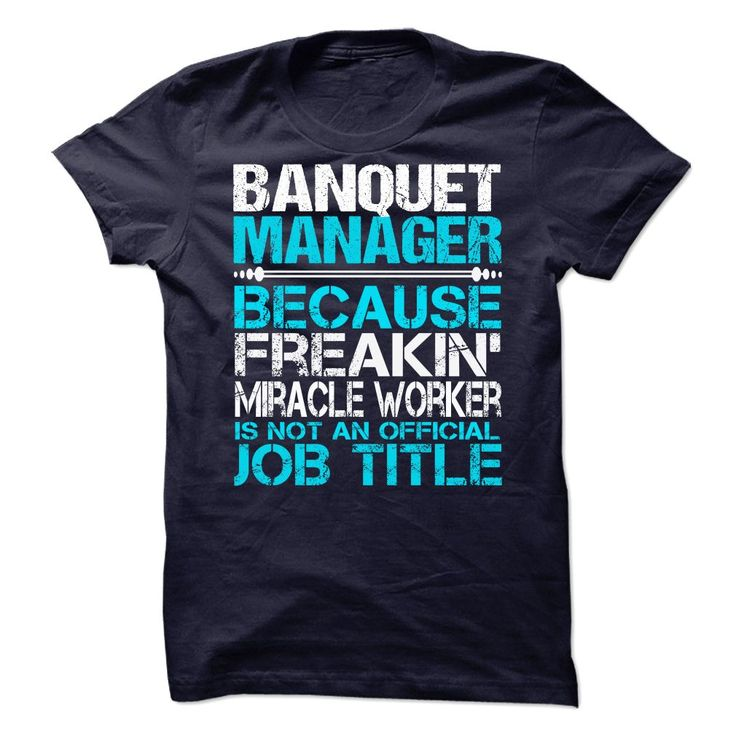 banquet manager because freakin miracle worker isnt an official job title t shirts - Banquet Manager