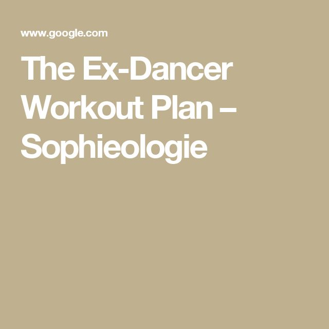 The Ex-Dancer Workout Plan – Sophieologie