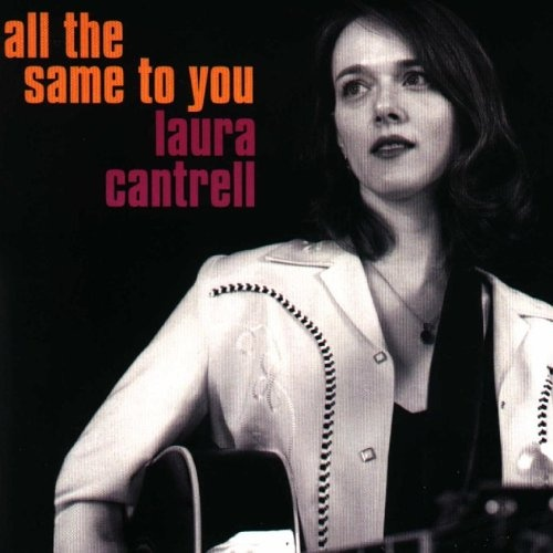 'All The Same to You' by Laura Cantrell.