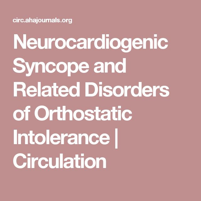 Neurocardiogenic Syncope and Related Disorders of Orthostatic Intolerance | Circulation