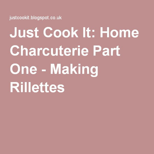 Just Cook It: Home Charcuterie Part One - Making Rillettes
